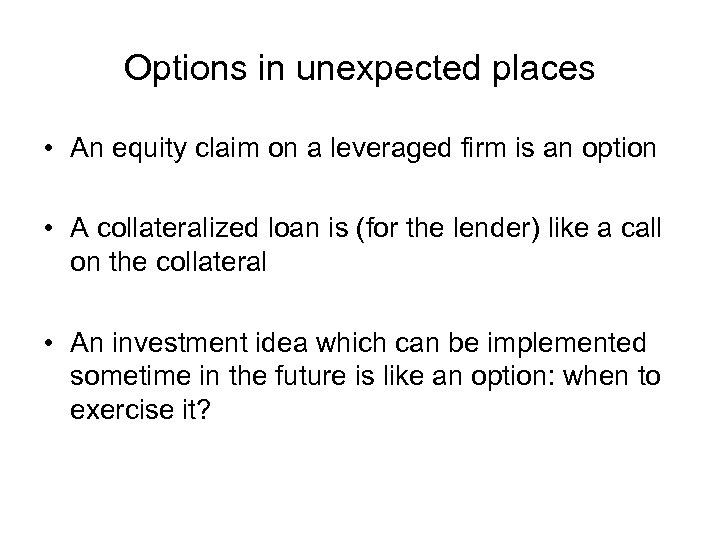 Options in unexpected places • An equity claim on a leveraged firm is an