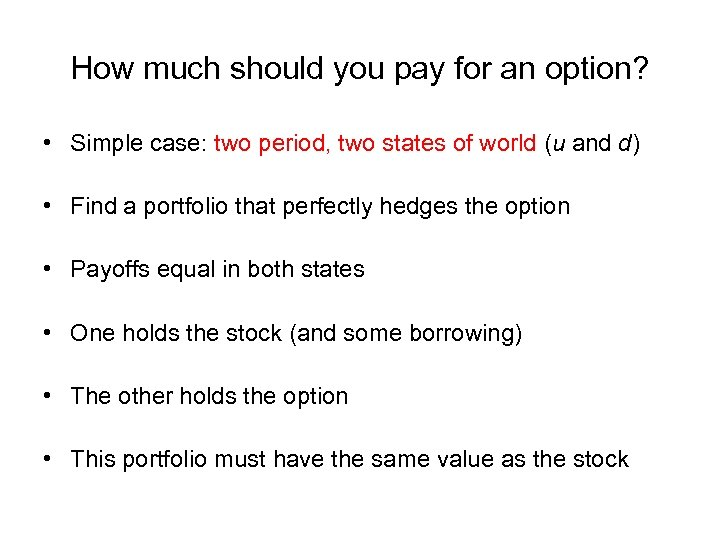 How much should you pay for an option? • Simple case: two period, two