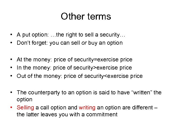 Other terms • A put option: …the right to sell a security… • Don't