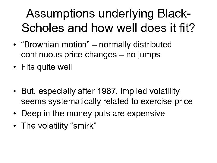 """Assumptions underlying Black. Scholes and how well does it fit? • """"Brownian motion"""" –"""