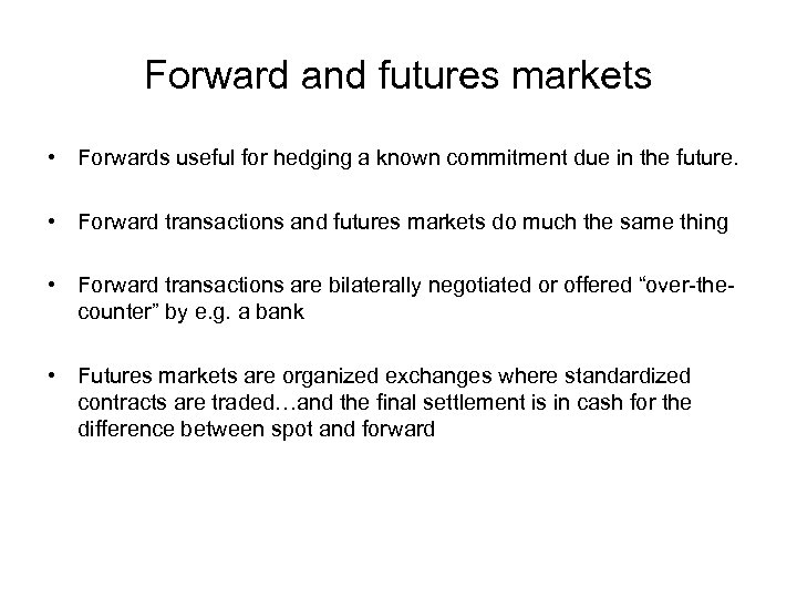 Forward and futures markets • Forwards useful for hedging a known commitment due in