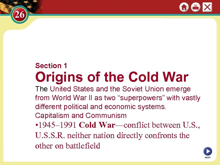 Section 1 Origins of the Cold War The United States and the Soviet Union