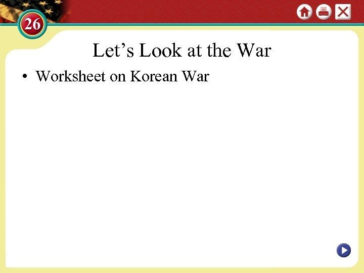 Let's Look at the War • Worksheet on Korean War