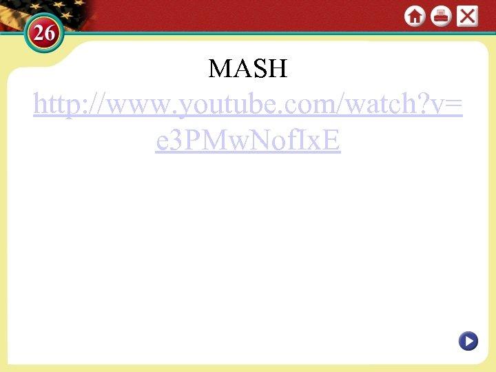 MASH http: //www. youtube. com/watch? v= e 3 PMw. Nof. Ix. E