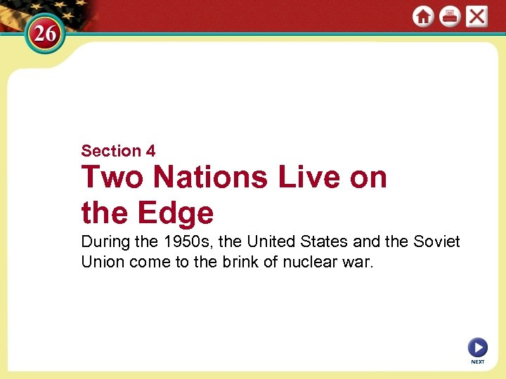 Section 4 Two Nations Live on the Edge During the 1950 s, the United