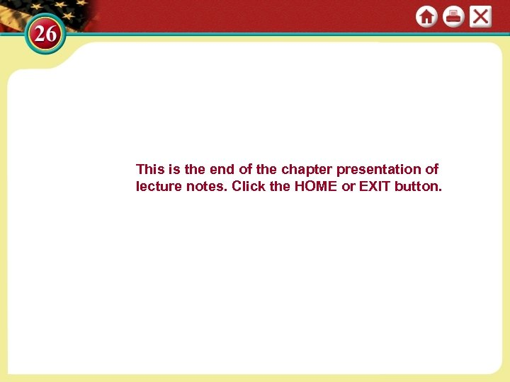 This is the end of the chapter presentation of lecture notes. Click the HOME