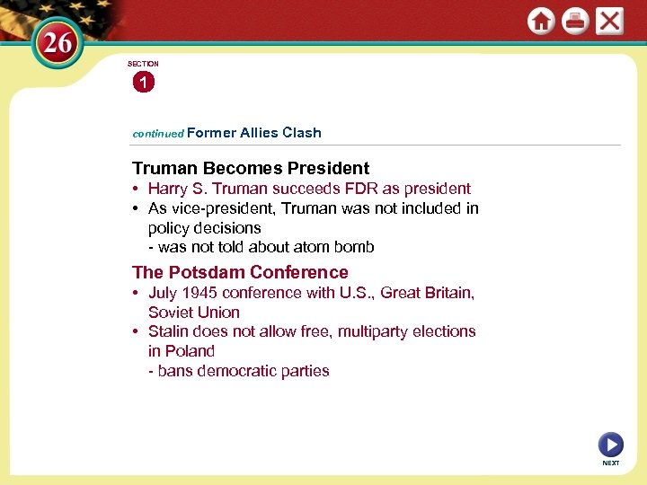 SECTION 1 continued Former Allies Clash Truman Becomes President • Harry S. Truman succeeds