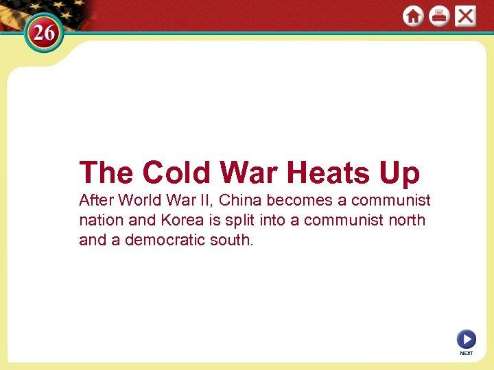 The Cold War Heats Up After World War II, China becomes a communist nation