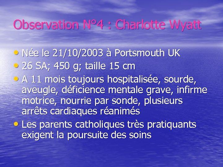 Observation N° 4 : Charlotte Wyatt • Née le 21/10/2003 à Portsmouth UK •