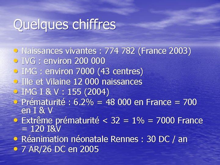 Quelques chiffres • Naissances vivantes : 774 782 (France 2003) • IVG : environ