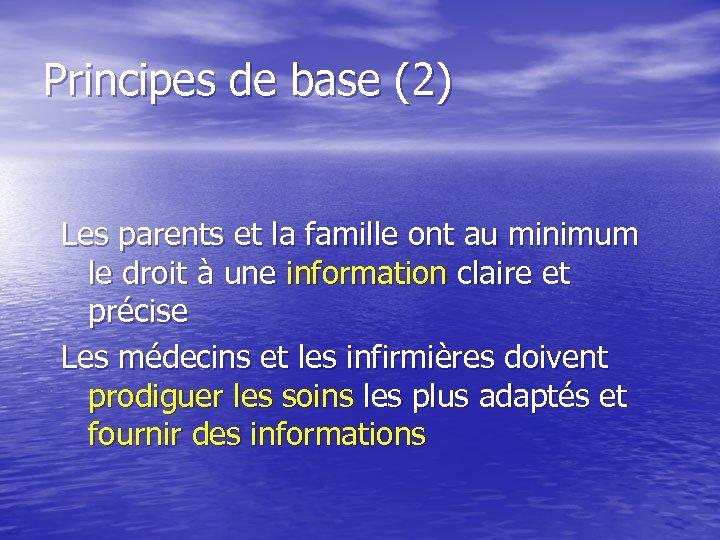 Principes de base (2) Les parents et la famille ont au minimum le droit