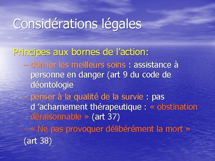 Considérations légales Principes aux bornes de l'action: – donner les meilleurs soins : assistance