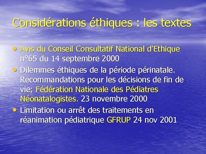 Considérations éthiques : les textes • Avis du Conseil Consultatif National d'Ethique • •