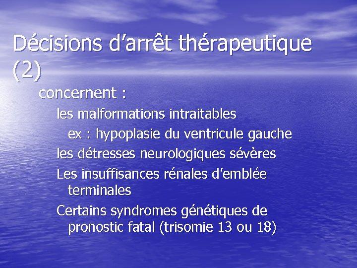 Décisions d'arrêt thérapeutique (2) concernent : les malformations intraitables ex : hypoplasie du ventricule