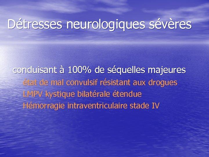 Détresses neurologiques sévères conduisant à 100% de séquelles majeures état de mal convulsif résistant