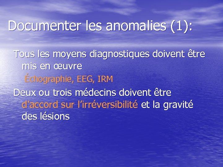 Documenter les anomalies (1): Tous les moyens diagnostiques doivent être mis en œuvre Échographie,