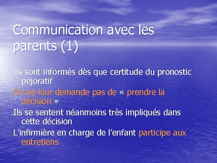 Communication avec les parents (1) Ils sont informés dès que certitude du pronostic péjoratif