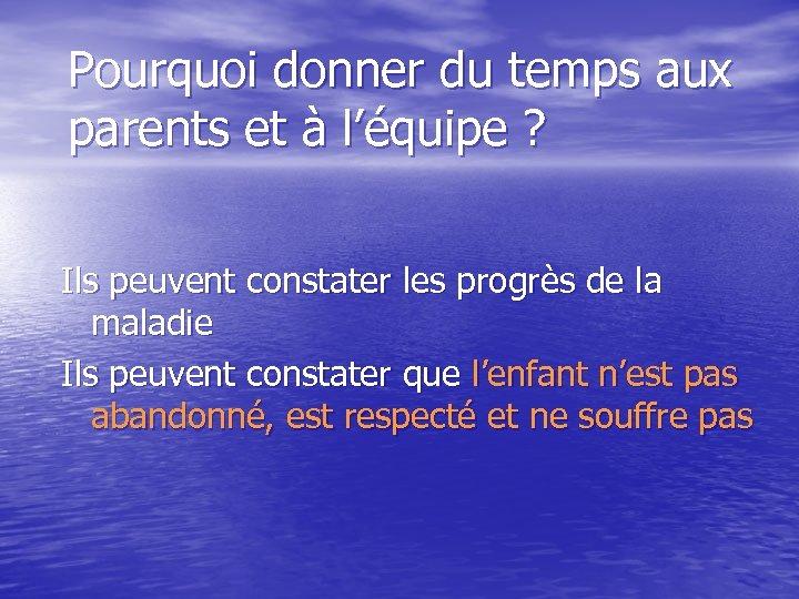 Pourquoi donner du temps aux parents et à l'équipe ? Ils peuvent constater les