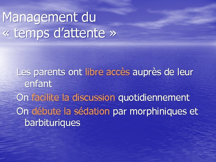 Management du « temps d'attente » Les parents ont libre accès auprès de leur