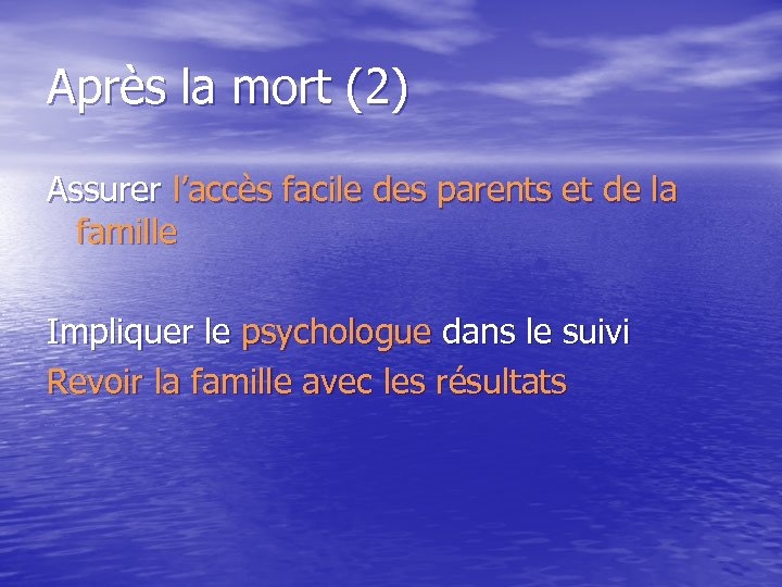 Après la mort (2) Assurer l'accès facile des parents et de la famille Impliquer