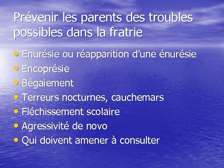 Prévenir les parents des troubles possibles dans la fratrie • Enurésie ou réapparition d'une