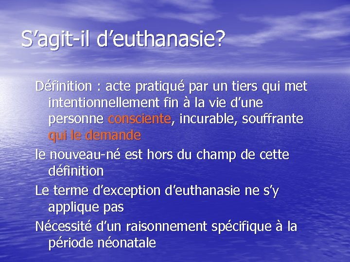S'agit-il d'euthanasie? Définition : acte pratiqué par un tiers qui met intentionnellement fin à
