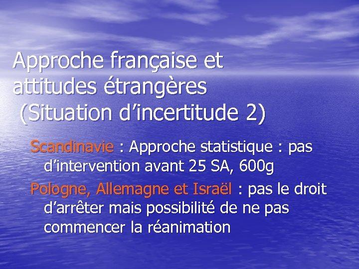 Approche française et attitudes étrangères (Situation d'incertitude 2) Scandinavie : Approche statistique : pas