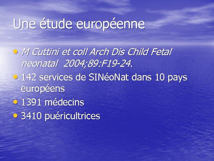 Une étude européenne • M Cuttini et coll Arch Dis Child Fetal neonatal 2004;