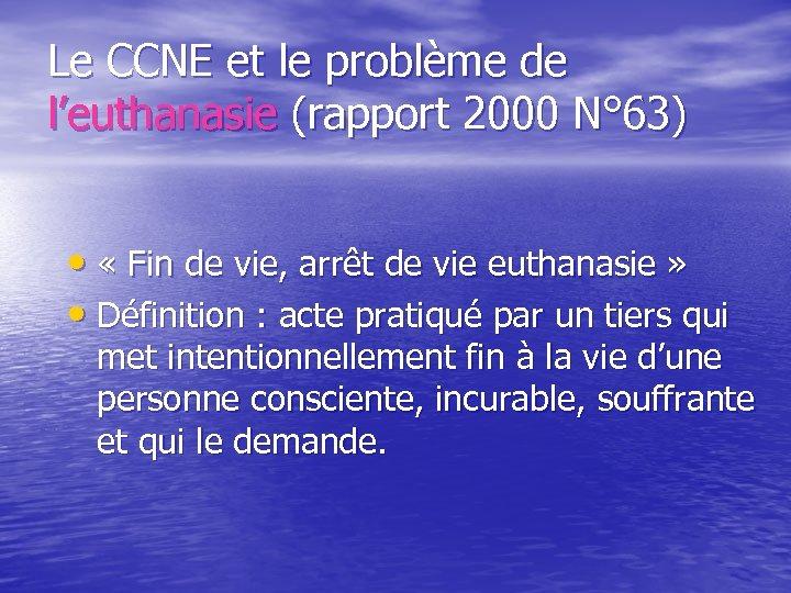 Le CCNE et le problème de l'euthanasie (rapport 2000 N° 63) • « Fin