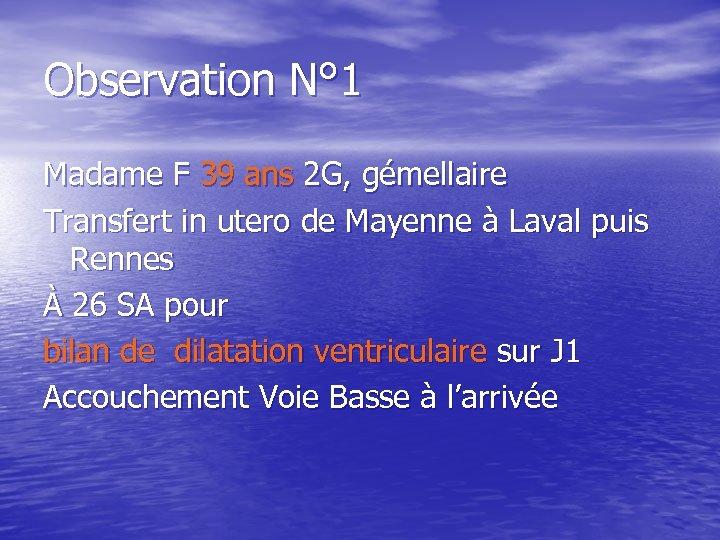 Observation N° 1 Madame F 39 ans 2 G, gémellaire Transfert in utero de