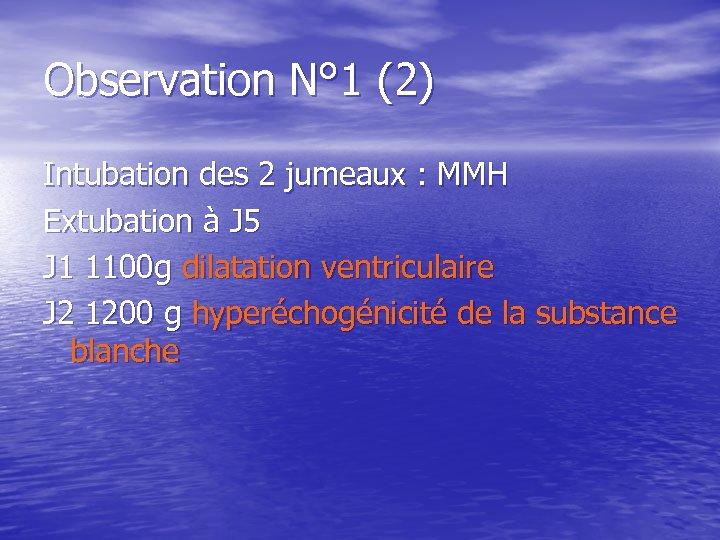 Observation N° 1 (2) Intubation des 2 jumeaux : MMH Extubation à J 5