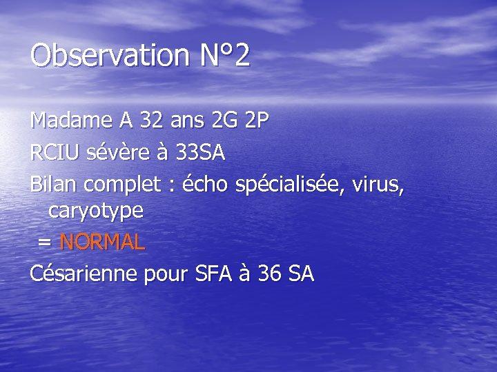 Observation N° 2 Madame A 32 ans 2 G 2 P RCIU sévère à