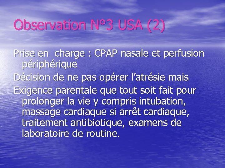Observation N° 3 USA (2) Prise en charge : CPAP nasale et perfusion périphérique