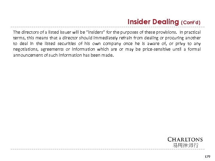 "Insider Dealing (Cont'd) The directors of a listed issuer will be ""insiders"" for the"