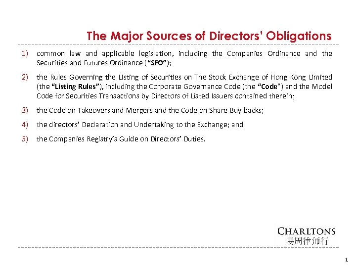 The Major Sources of Directors' Obligations 1) common law and applicable legislation, including the