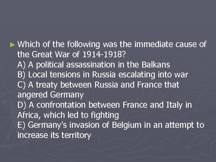 ► Which of the following was the immediate cause of the Great War of