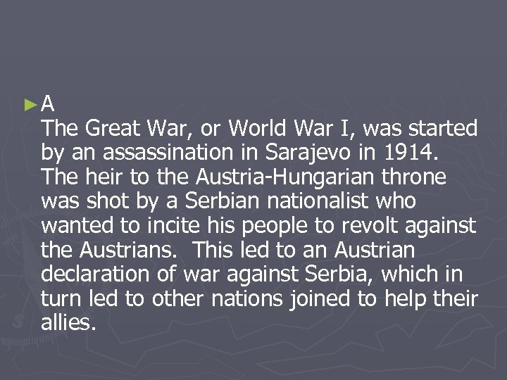 ►A The Great War, or World War I, was started by an assassination in