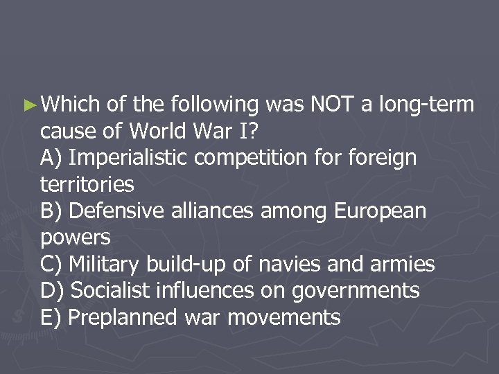 ► Which of the following was NOT a long-term cause of World War I?