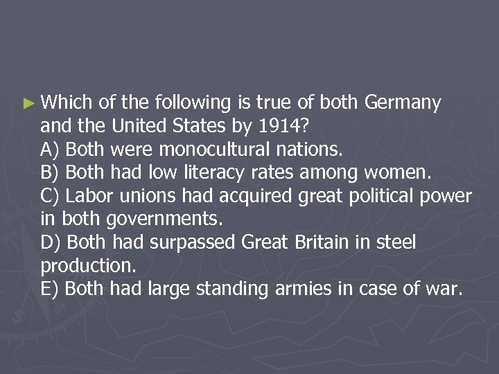 ► Which of the following is true of both Germany and the United States