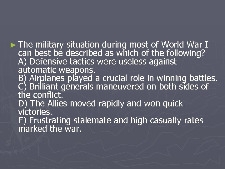 ► The military situation during most of World War I can best be described