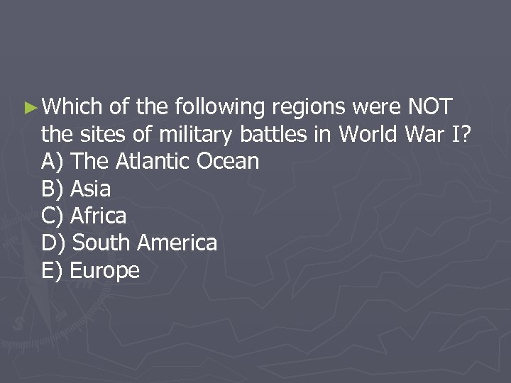 ► Which of the following regions were NOT the sites of military battles in