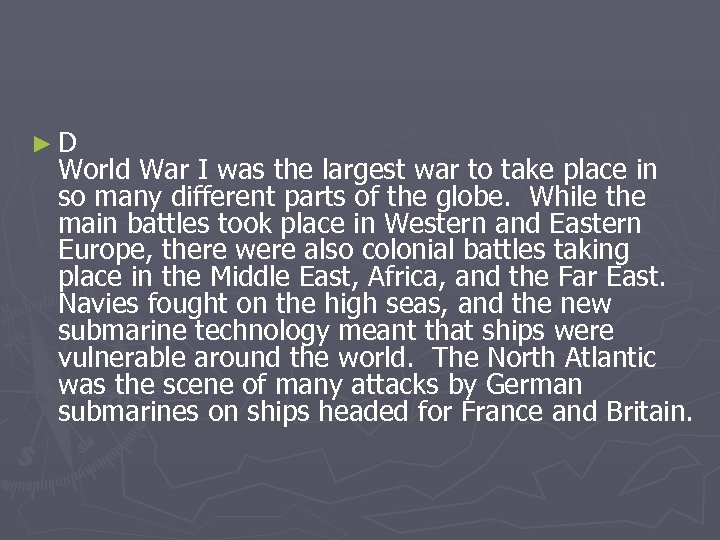 ►D World War I was the largest war to take place in so many