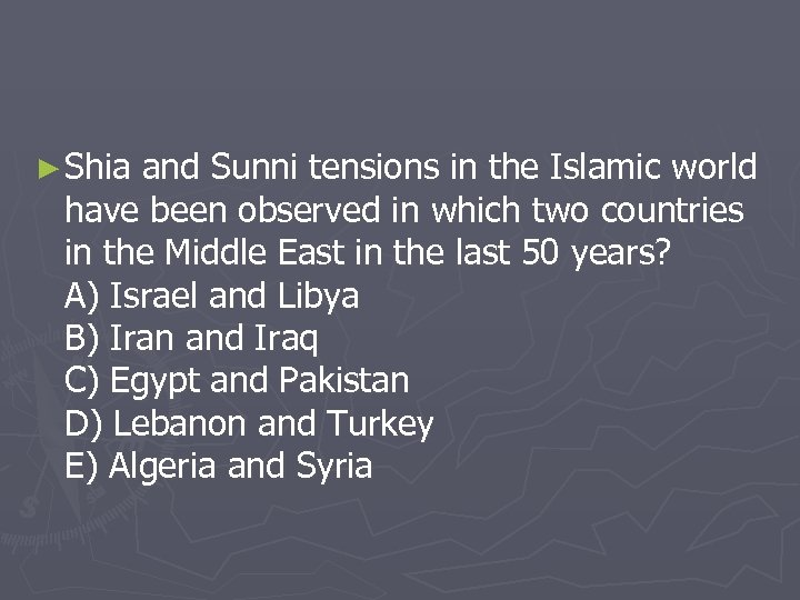► Shia and Sunni tensions in the Islamic world have been observed in which