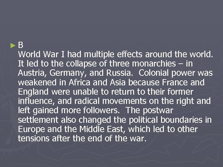 ►B World War I had multiple effects around the world. It led to the