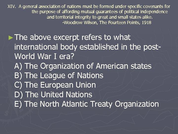 XIV. A general association of nations must be formed under specific covenants for the