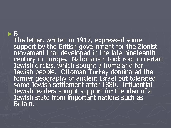►B The letter, written in 1917, expressed some support by the British government for