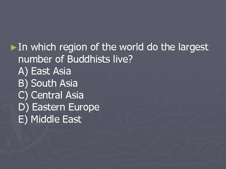 ► In which region of the world do the largest number of Buddhists live?