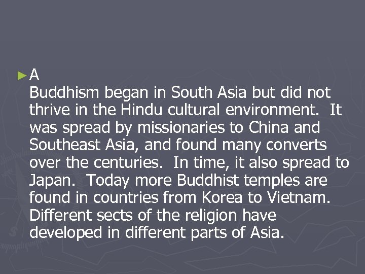 ►A Buddhism began in South Asia but did not thrive in the Hindu cultural