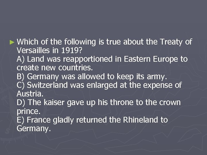 ► Which of the following is true about the Treaty of Versailles in 1919?