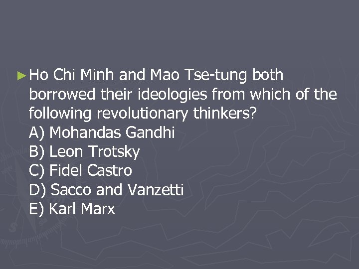► Ho Chi Minh and Mao Tse-tung both borrowed their ideologies from which of